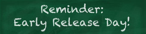 REMINDER - Early Release WEDNESDAY!