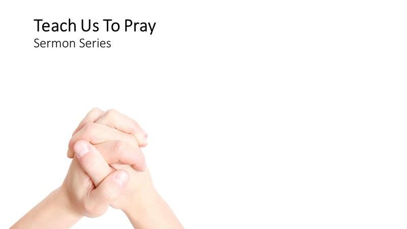 "NEW SERMON SERIES!  ""TEACH US TO PRAY"""