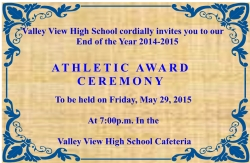 Valley View High School cordially invites you to our End of the Year 2014-2015 ATHLETIC AWARD CEREMONY To be held on Friday, May 29, 2015 At 7:00p.m. In the Valley View High School Cafeteria