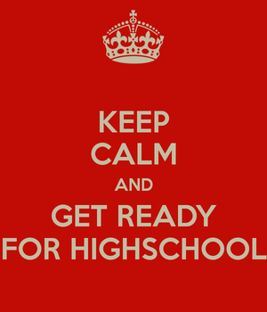 keep-calm-and-get-ready-for-highschool.png