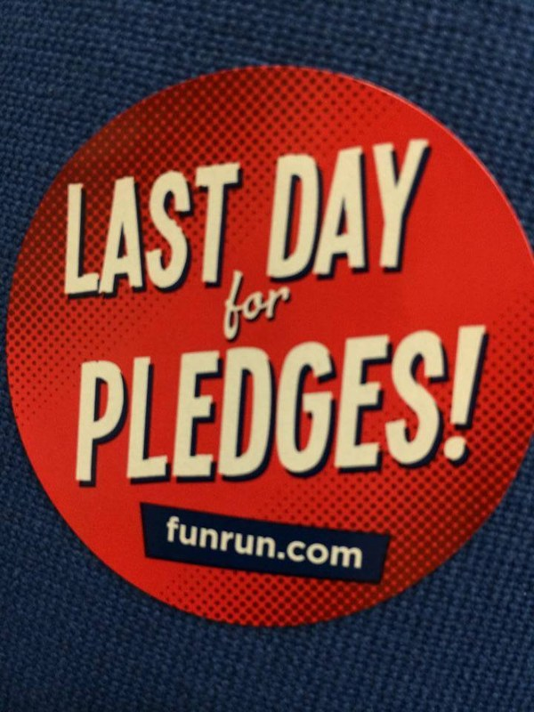 Today is the LAST DAY FOR PLEDGES before our Fun Run tomorrow!  Thank you so much for your support of this great event.  YOU ROCK!
