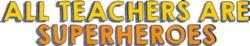 Teacher Appreciation Week- Calling all Super Kids!